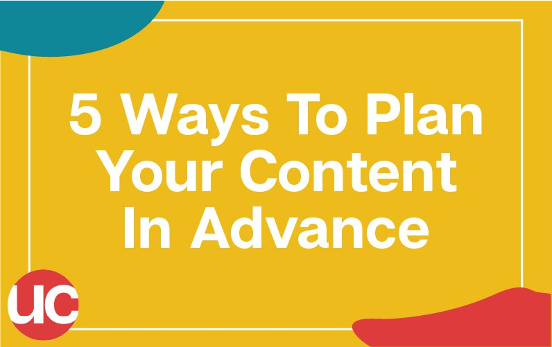 5 Ways to plan your content in advance