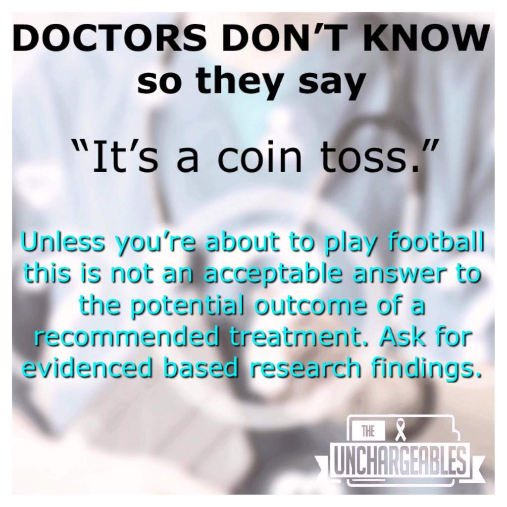 Doctors don't know so they say 'It's a coin toss.' Unless you're about to play football this is not an acceptable answer to the potential outcome of a patient. Ask for evidence based research findings.