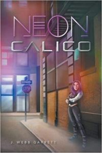 Are you looking for inspirational books for writers? Check out this book review of Neon Calico by J. Webb Garrett, a cyberpunk thriller. See what book inspired Garrett to write. #indie #bookreview #booklist #bookblog #scifi