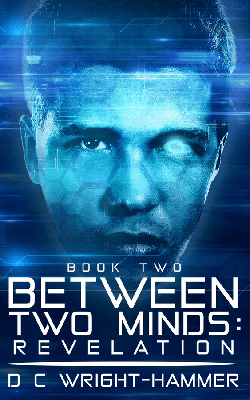 Between Two Minds Revelation is the second book in D C Wright-Hammer's science fiction thriller series. Found out the engineering behind mind migration. #theuncorkedlibrarian #scifi #adultfiction #sciencefiction