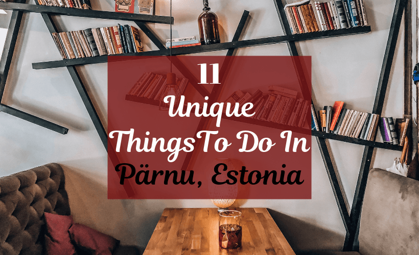 11 Unique Things To Do In Parnu