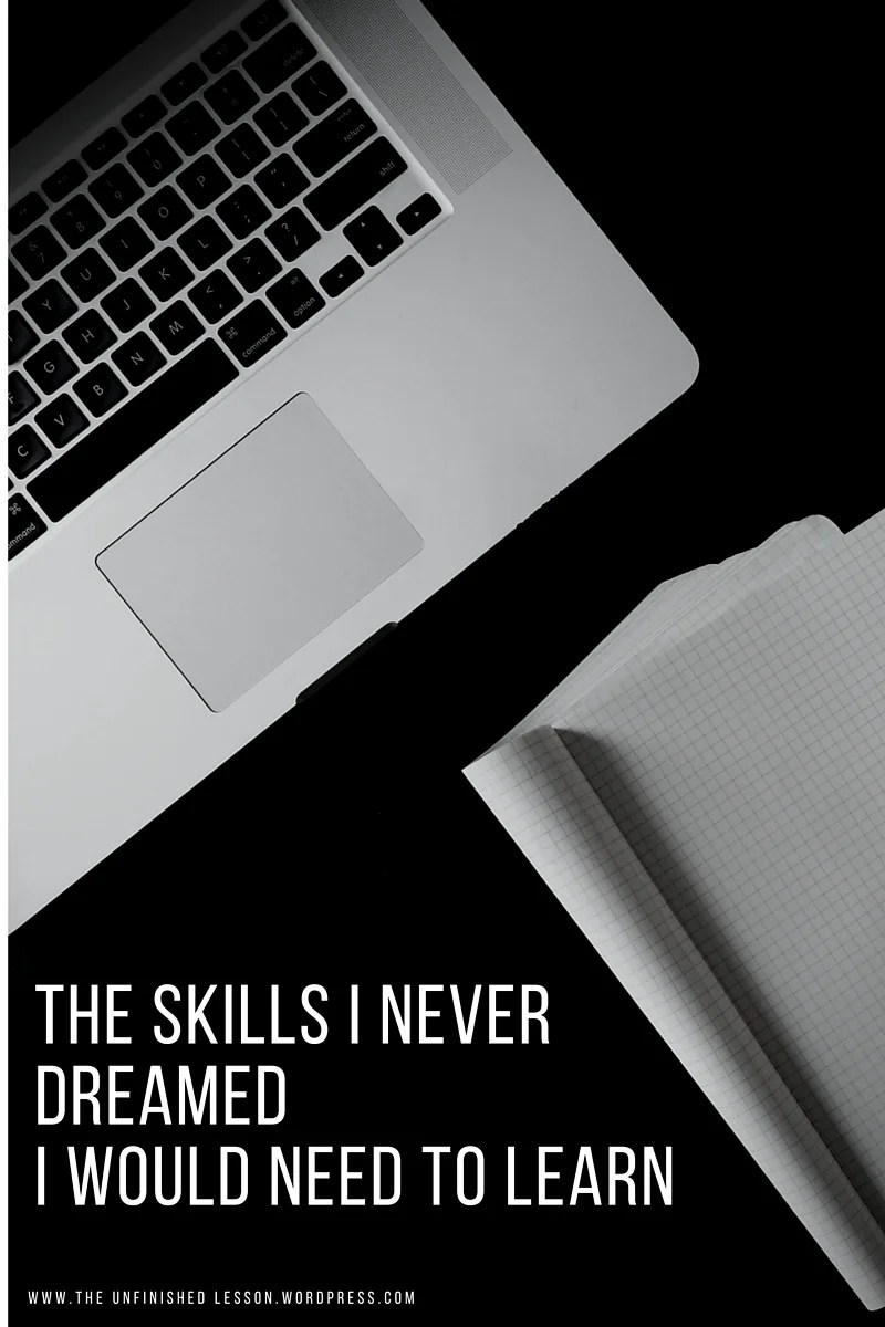 The skills I never dreamed I would need to learn