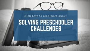Click here to solve preschooler challenges.
