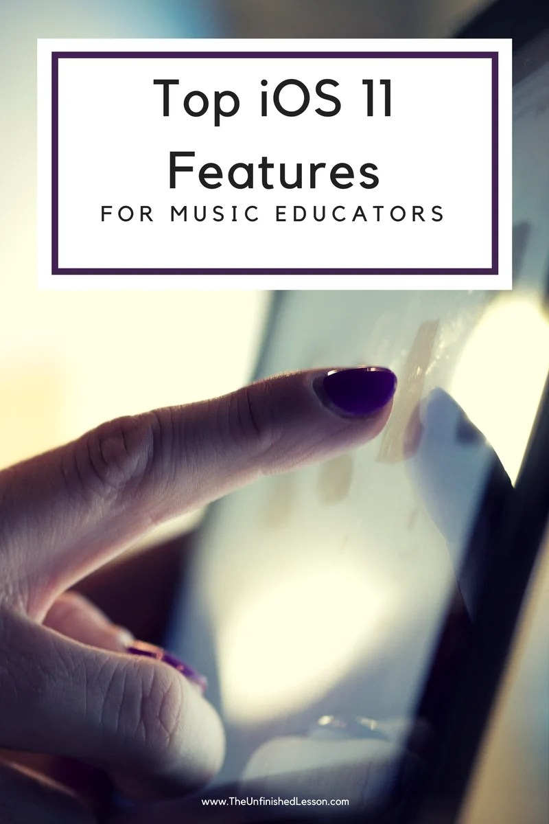 Top iOS 11 Features For Music Educators