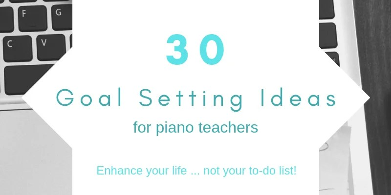 30 Goals Setting Ideas for Piano Teachers