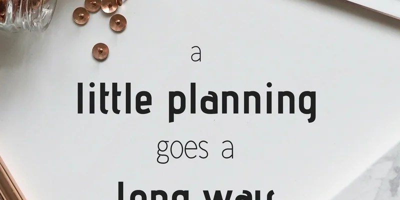 A Little Planning Goes a Long Way