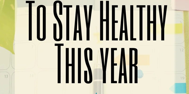 Stay Healthy This Year: Part 2
