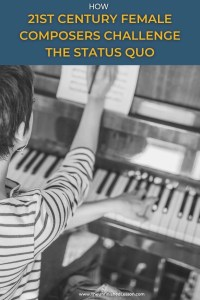 How 21st Century Female Composers Challenge the Status Quo