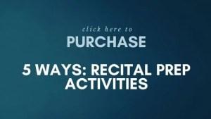 """Get Your Copy of """"5 Ways: Recital Prep Activities""""!"""