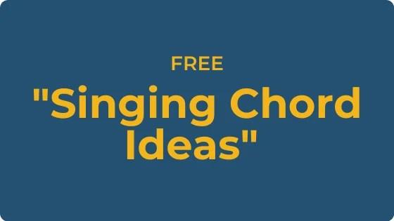 FREE Singing Chord Ideas
