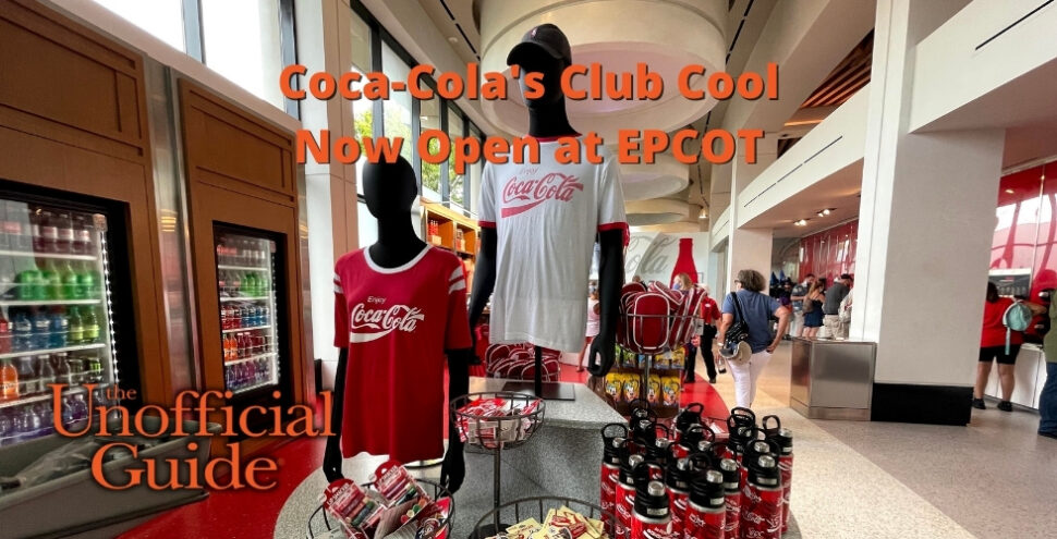 Coca-Cola's Club Cool Now Open at EPCOT