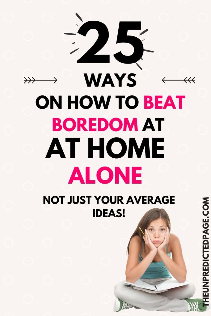 how to beat boredom when you are at home alone