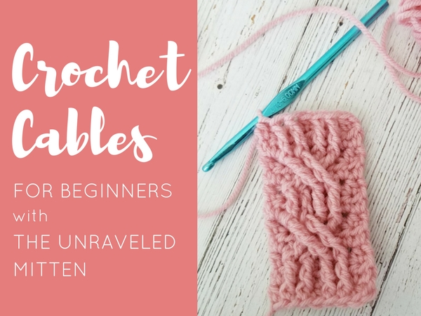 How to crochet cables for beginners | the unraveled mItten