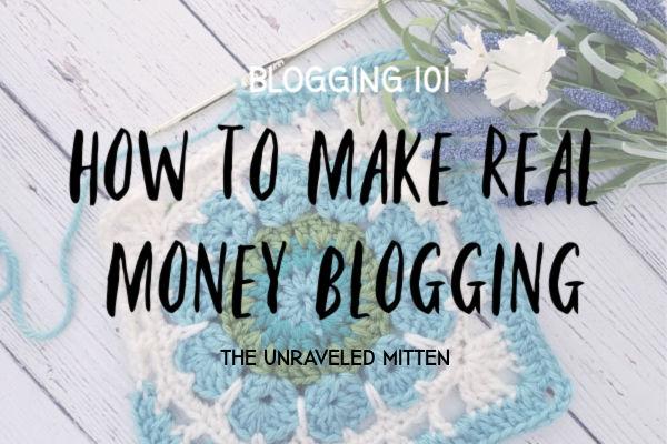 Learn how to make real money blogging about crochet | The Unraveled Mitten
