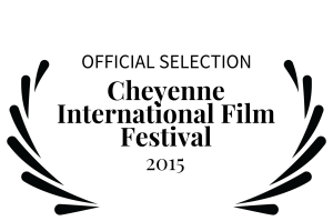 Screenings OFFICIAL SELECTION - Cheyenne International Film Festival - 2015