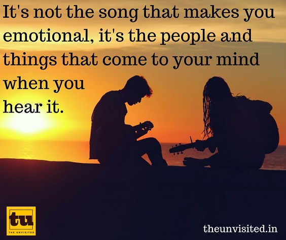 It's not the song that makes you emotional, it's the people and things that come to your mind when you hear it