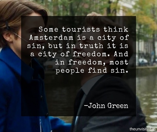 the unvisited john green quotes Some tourists think Amsterdam is a city of sin, but in truth it is a city of freedom. And in freedom, most people find sin.