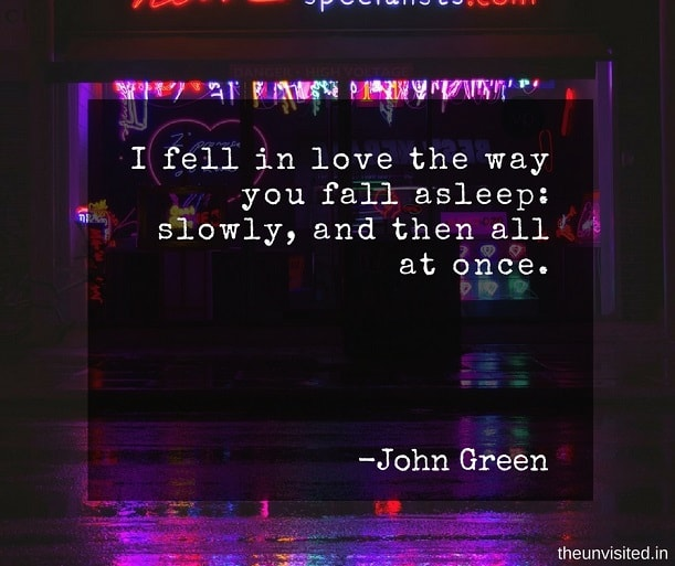 the unvisited john green quotes I fell in love the way you fall asleep: slowly, and then all at once.