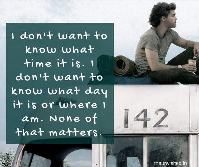the unvisited into the wild quotes I don't want to know what time it is. I don't want to know what day it is or where I am. None of that matters.
