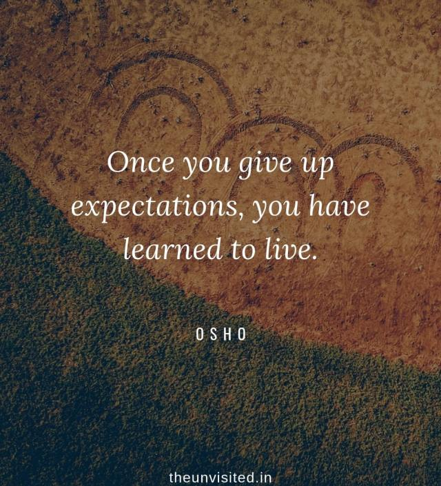 Osho Rajneesh spiritual love self wisdom writings Quotes The Unvisited quote 10 Once you give up expectations, you have learned to live