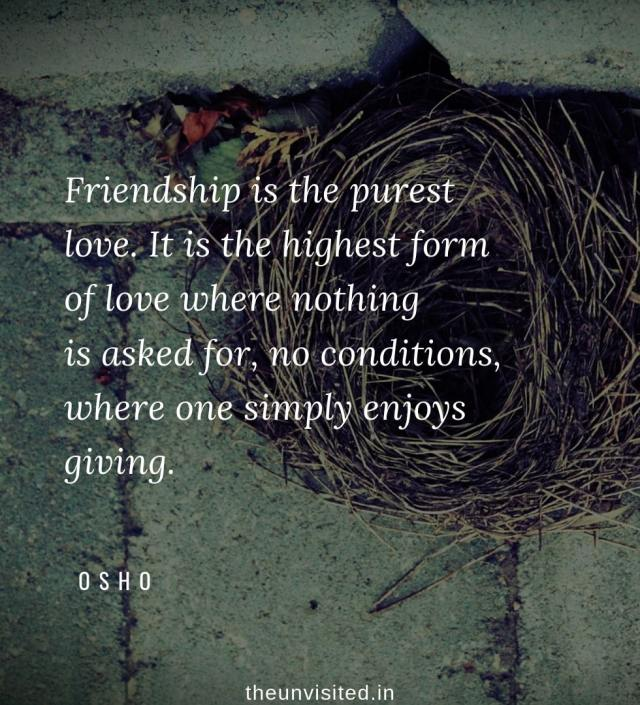 Osho Rajneesh spiritual love self wisdom writings Quotes The Unvisited quote 11 Friendship is the purest love. It is the highest form of love