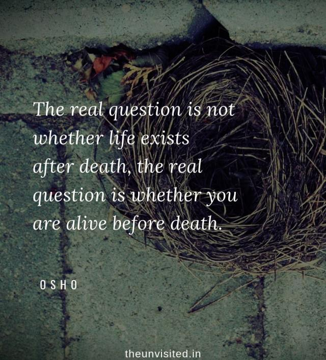 Osho Rajneesh spiritual love self wisdom writings Quotes The Unvisited quote 15 The real question is not whether life exists after death