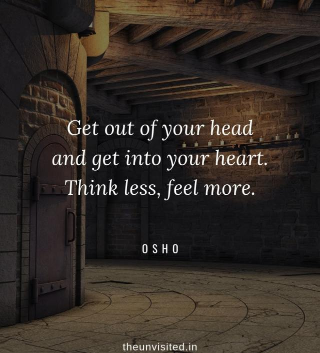 Osho Rajneesh spiritual love self wisdom writings Quotes The Unvisited quote 4 Get out of your head and get into your heart