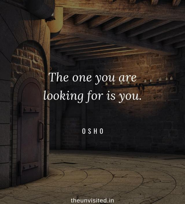 Osho Rajneesh spiritual love self wisdom writings Quotes The Unvisited quote 8 The one you are looking for is you