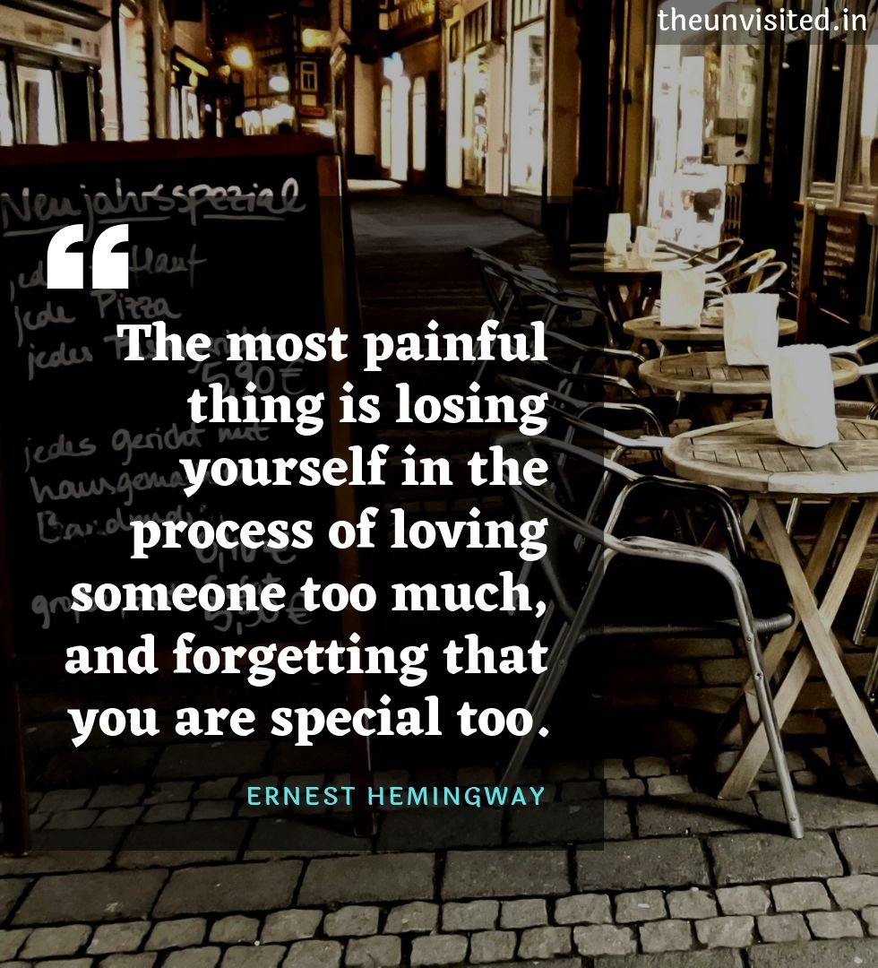 6 Ernest Hemingway Spiritual Love Wisdom Writings Quotes The Unvisited Quote Writer The Most Painful Thing Is Losing The Unvisited