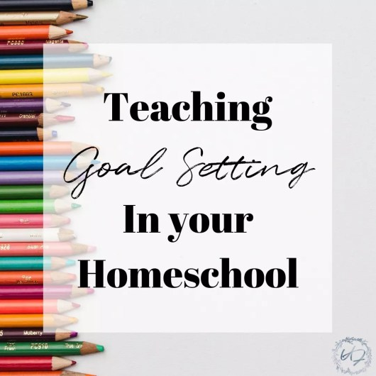 Teaching goal setting in your homeschool