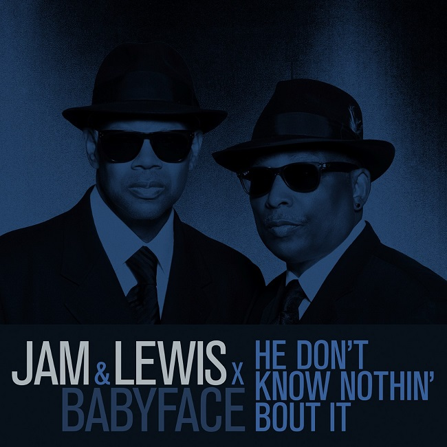 "Jam & Lewis x Babyface ""He Don't Know Nothin Bout It"""