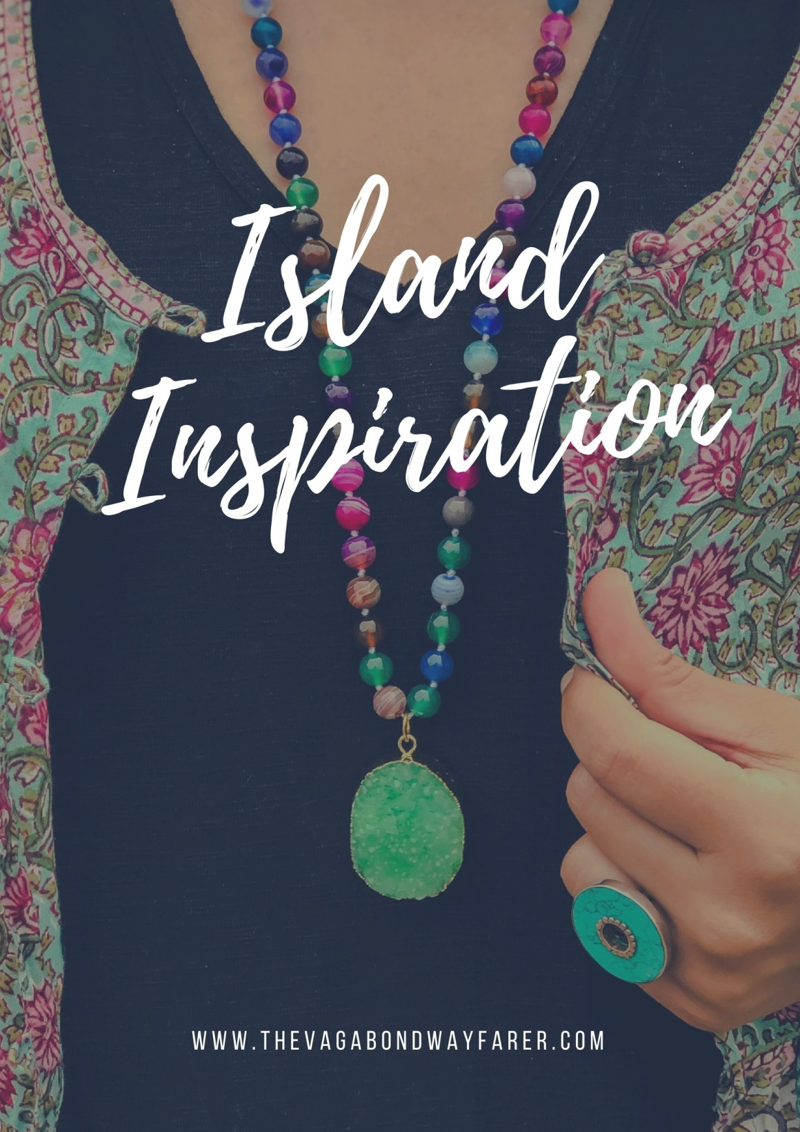 Island Inspiration - The Vagabond Wayfarer
