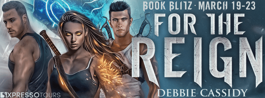 Book Spotlight - For The Reign by Debbie Cassidy - Reverse Harem