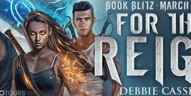 Book Spotlight – For The Reign by Debbie Cassidy – Reverse Harem