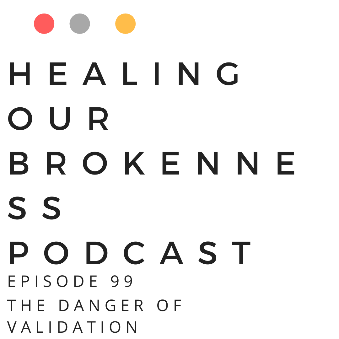 healing our brokenness podcast, episode 99, approval addiction, validation addiction, Moses, coping mechanisms, burnout, satisfaction, needing a guide, listening to others, taking advice, emotional health, mental health, spiritual health