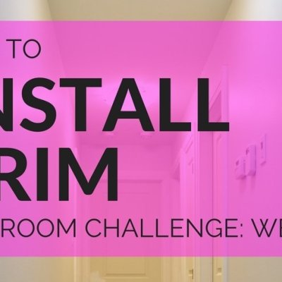 Tips To Install Interior Trim: One Room Challenge Week 2