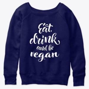 eat drink & be vegan women's sweatshirt