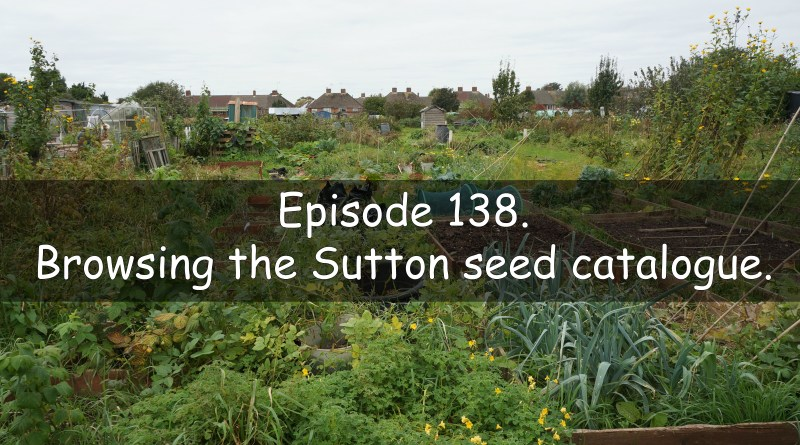 Episode 138 of the veg grower podcast. Browsing the Sutton seeds catalogue.