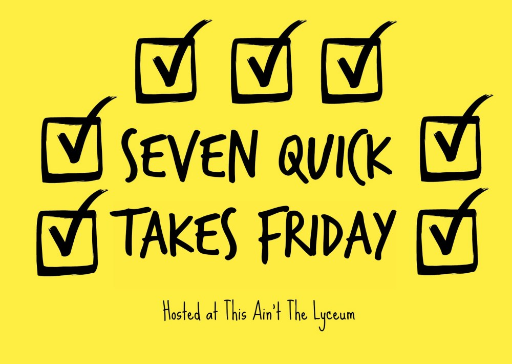 7 Quick Takes Friday ~ Vol 108