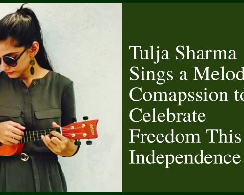 Tulja Sharma Sings A Melody of Compassion to Celebrate Freedom This Independence Day