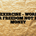 #175 EXERCISE – WORKING FOR FREEDOM NOT FOR MONEY