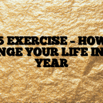 #205 EXERCISE – HOW TO CHANGE YOUR LIFE IN ONE YEAR