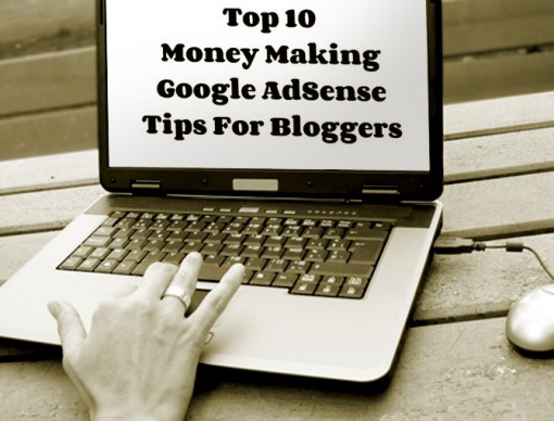 Top 10 Money Making Google AdSense Tips For Bloggers