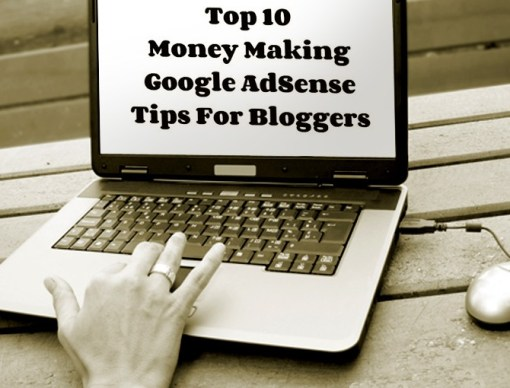 Top 10 Money Making Google AdSense Tips For Bloggers