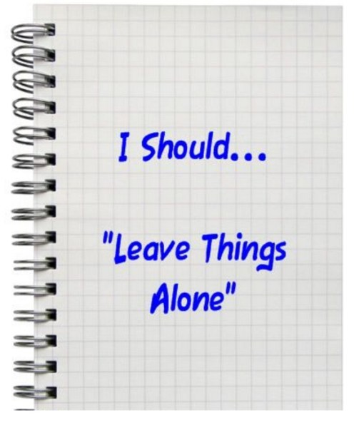 """I Should... """"Leave Things Alone"""""""
