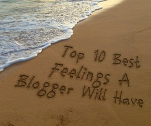 Top 10 Best Feelings A Blogger Will Have