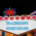 Top 10 Lesser Known and Rarest Casino Games