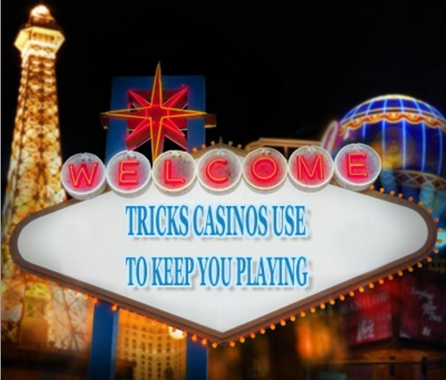 Tricks Casinos Use To Keep You Playing