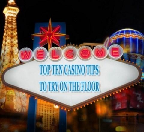 Top Ten Casino Tips to Try on the Floor