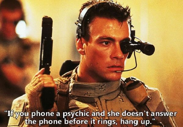 Jean-claude Van Damme Quote - If you phone a psychic and she doesn't answer the phone before it rings, hang up.